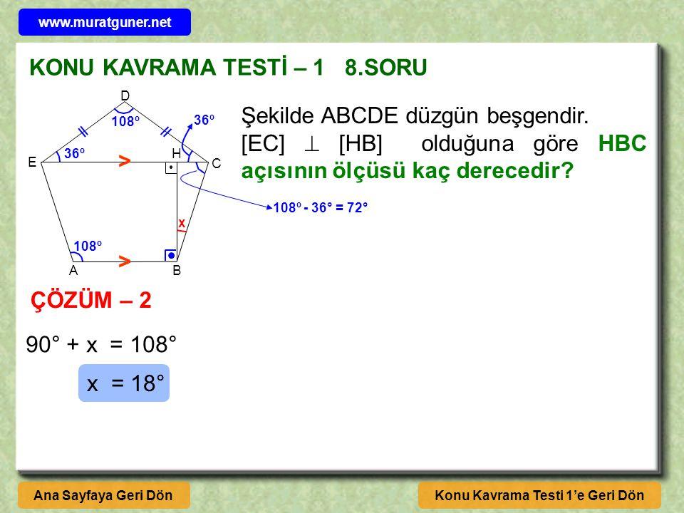 KONU KAVRAMA TESTİ – 1 8.SORU Konu Kavrama Testi 1'e Geri DönAna Sayfaya Geri Dön ÇÖZÜM – 1 A B C D E H Şekilde ABCDE düzgün beşgendir.