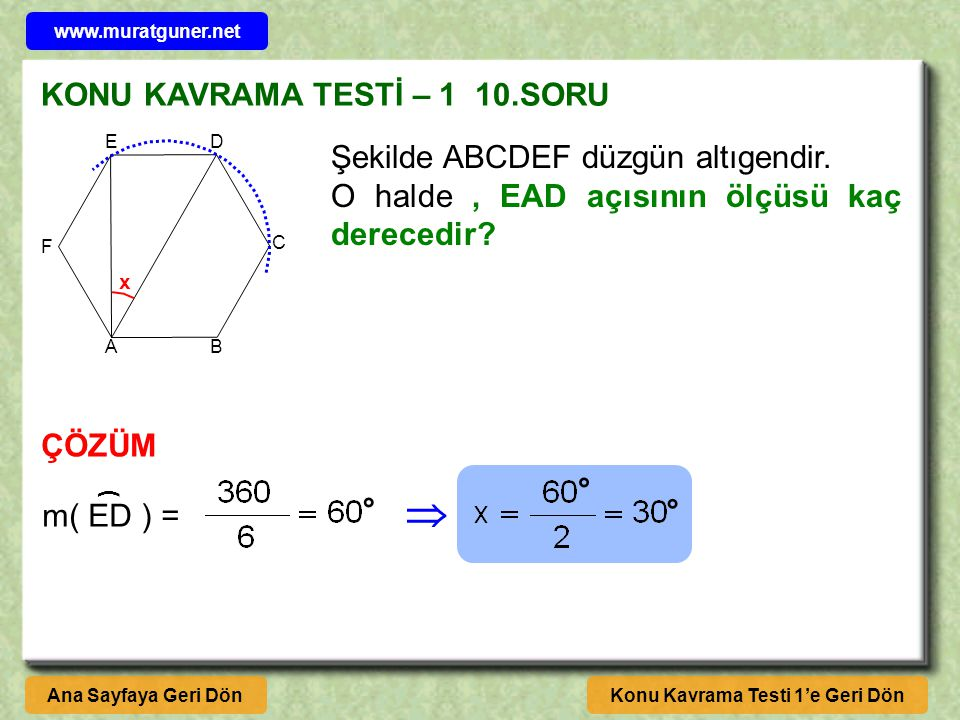 KONU KAVRAMA TESTİ – 1 10.SORU ÇÖZÜM Konu Kavrama Testi 1'e Geri DönAna Sayfaya Geri Dön A B C DE F Şekilde ABCDEF düzgün altıgendir. O halde, EAD açı
