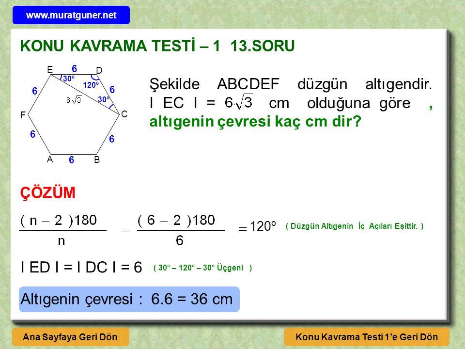 KONU KAVRAMA TESTİ – 1 13.SORU ÇÖZÜM Konu Kavrama Testi 1'e Geri DönAna Sayfaya Geri Dön Şekilde ABCDEF düzgün altıgendir.