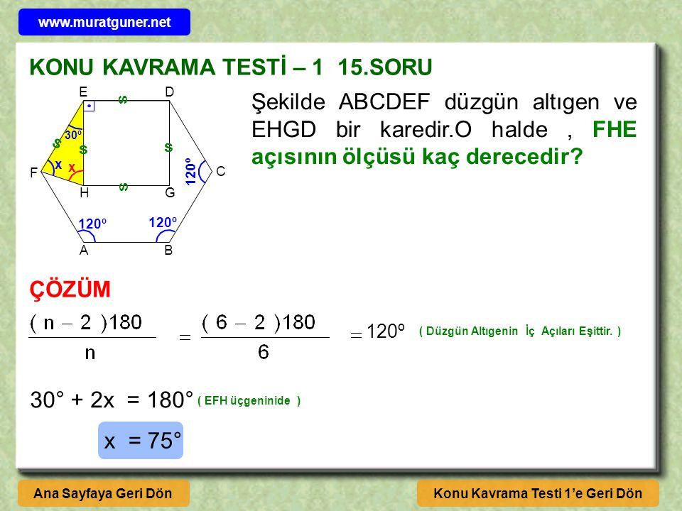 KONU KAVRAMA TESTİ – 1 15.SORU ÇÖZÜM Konu Kavrama Testi 1'e Geri DönAna Sayfaya Geri Dön Şekilde ABCDEF düzgün altıgen ve EHGD bir karedir.O halde, FHE açısının ölçüsü kaç derecedir.