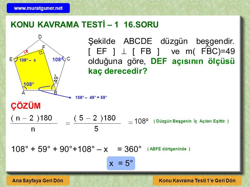 KONU KAVRAMA TESTİ – 1 16.SORU Konu Kavrama Testi 1'e Geri DönAna Sayfaya Geri Dön ÇÖZÜM Şekilde ABCDE düzgün beşgendir. [ EF ]  [ FB ] ve m( FBC)=49