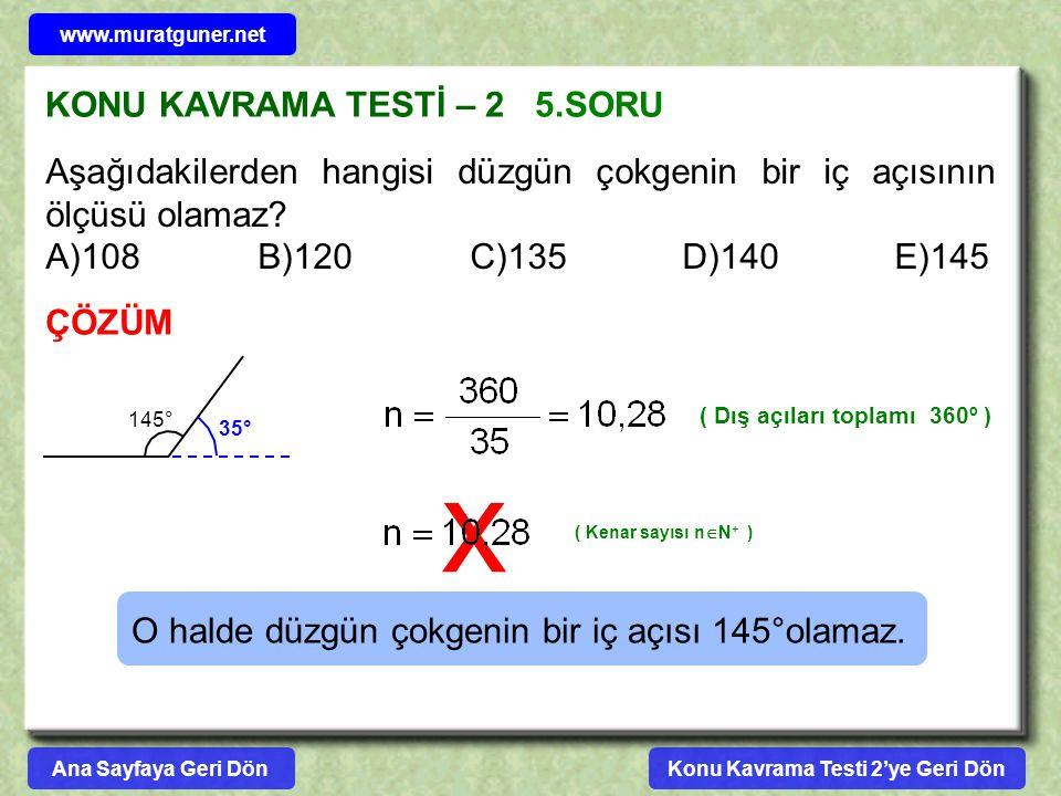 x KONU KAVRAMA TESTİ – 2 5.SORU ÇÖZÜM Aşağıdakilerden hangisi düzgün çokgenin bir iç açısının ölçüsü olamaz? A)108B)120C)135D)140E)145 145° 35° ( Dış