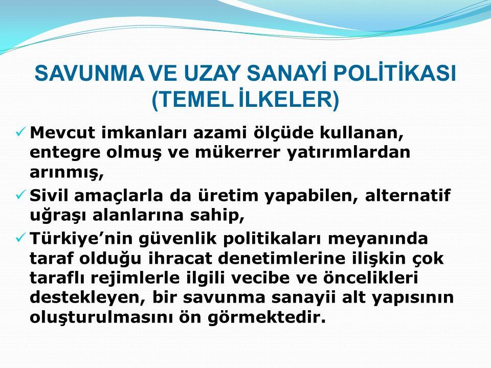 Mevcut imkanları azami ölçüde kullanan, entegre olmuş ve mükerrer yatırımlardan arınmış, Sivil amaçlarla da üretim yapabilen, alternatif uğraşı alanlarına sahip, Türkiye'nin güvenlik politikaları meyanında taraf olduğu ihracat denetimlerine ilişkin çok taraflı rejimlerle ilgili vecibe ve öncelikleri destekleyen, bir savunma sanayii alt yapısının oluşturulmasını ön görmektedir.