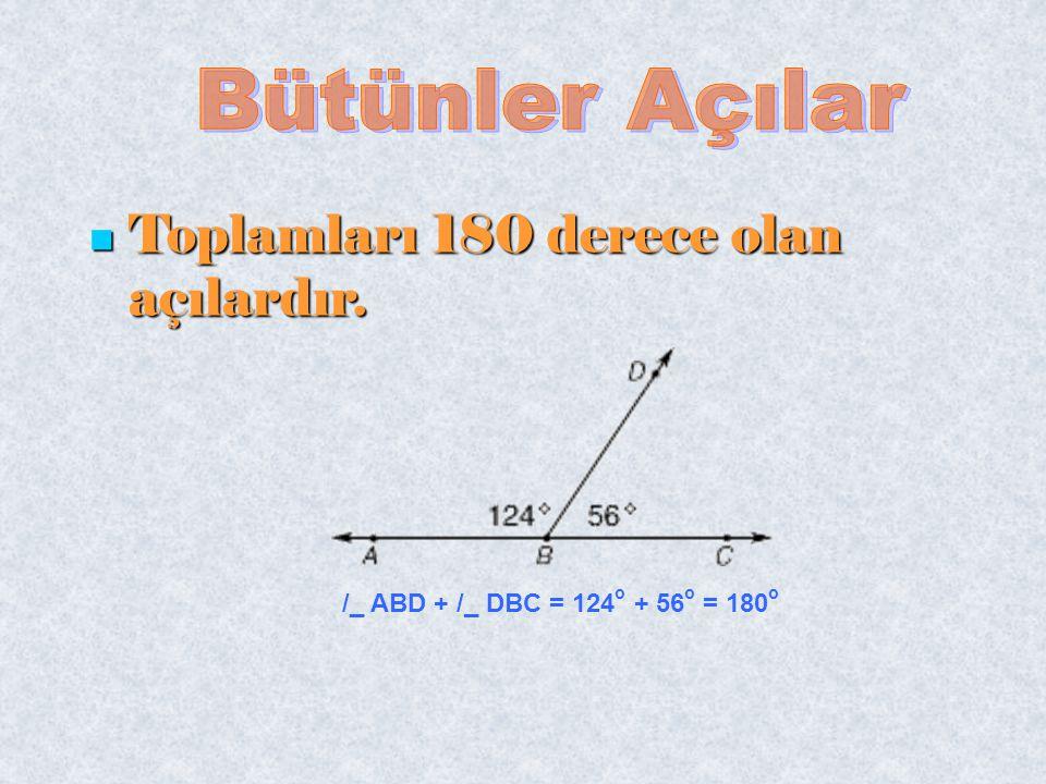 Toplamları 180 derece olan açılardır. Toplamları 180 derece olan açılardır. /_ ABD + /_ DBC = 124 o + 56 o = 180 o