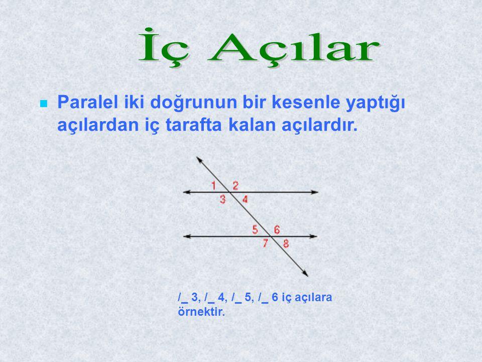 Paralel iki doğrunun bir kesenle yaptığı açılardan iç tarafta kalan açılardır. /_ 3, /_ 4, /_ 5, /_ 6 iç açılara örnektir.