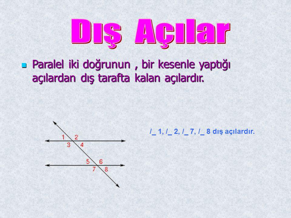 Paralel iki doğrunun, bir kesenle yaptığı açılardan dış tarafta kalan açılardır. Paralel iki doğrunun, bir kesenle yaptığı açılardan dış tarafta kalan