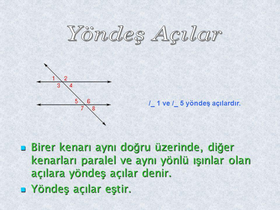 Birer kenarı aynı do ğ ru üzerinde, di ğ er kenarları paralel ve aynı yönlü ı ş ınlar olan açılara yönde ş açılar denir. Birer kenarı aynı do ğ ru üze