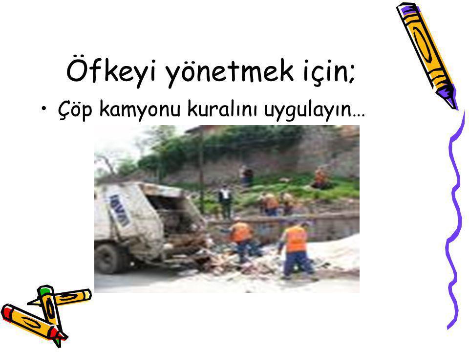 Öfkeyi yönetmek için; Çöp kamyonu kuralını uygulayın…