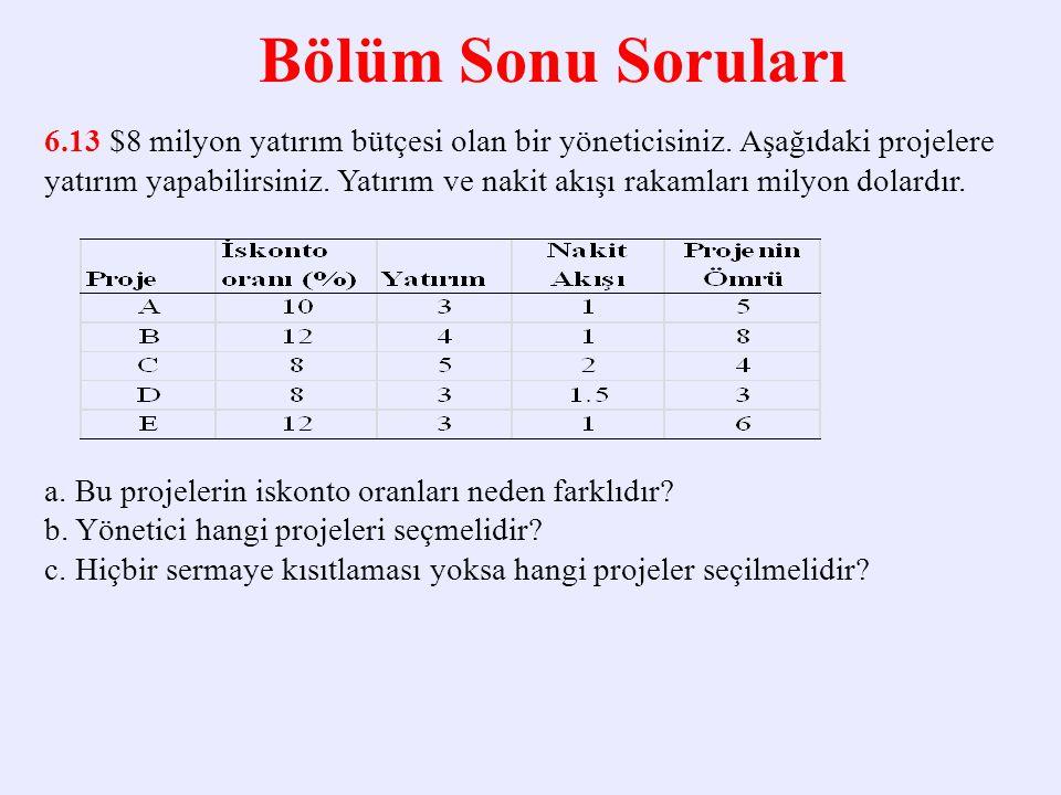 Bölüm Sonu Soruları Problem 1: Şu iki projeyi göz önüne alarak aşağıdaki soruları cevaplayınız c.