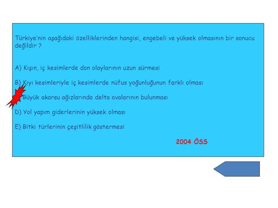 Türkiye'nin aşağıdaki özelliklerinden hangisi, engebeli ve yüksek olmasının bir sonucu değildir ? A) Kışın, iç kesimlerde don olaylarının uzun sürmesi