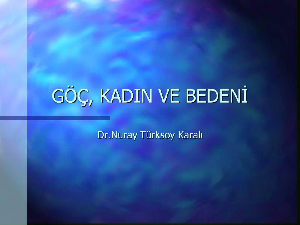 GÖÇ, KADIN VE BEDENİ Dr.Nuray Türksoy Karalı