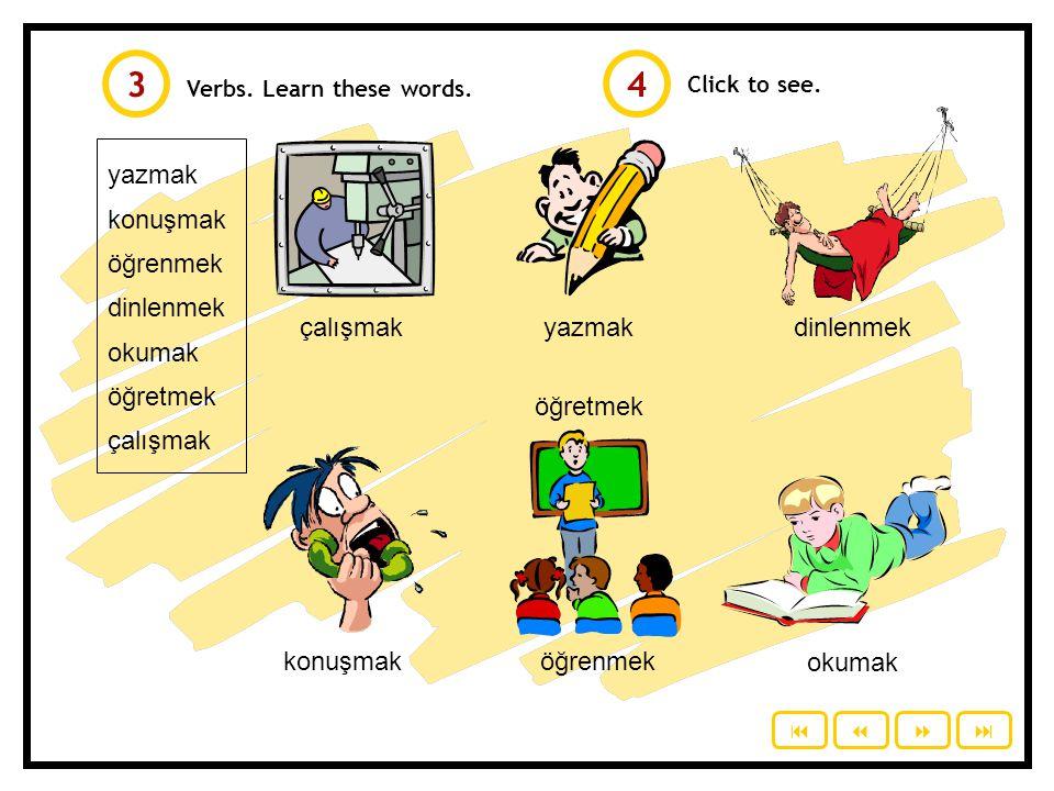 yazmak konuşmak öğrenmek dinlenmek okumak öğretmek çalışmak yazmakdinlenmek konuşmaköğrenmek öğretmek okumak Click to see.