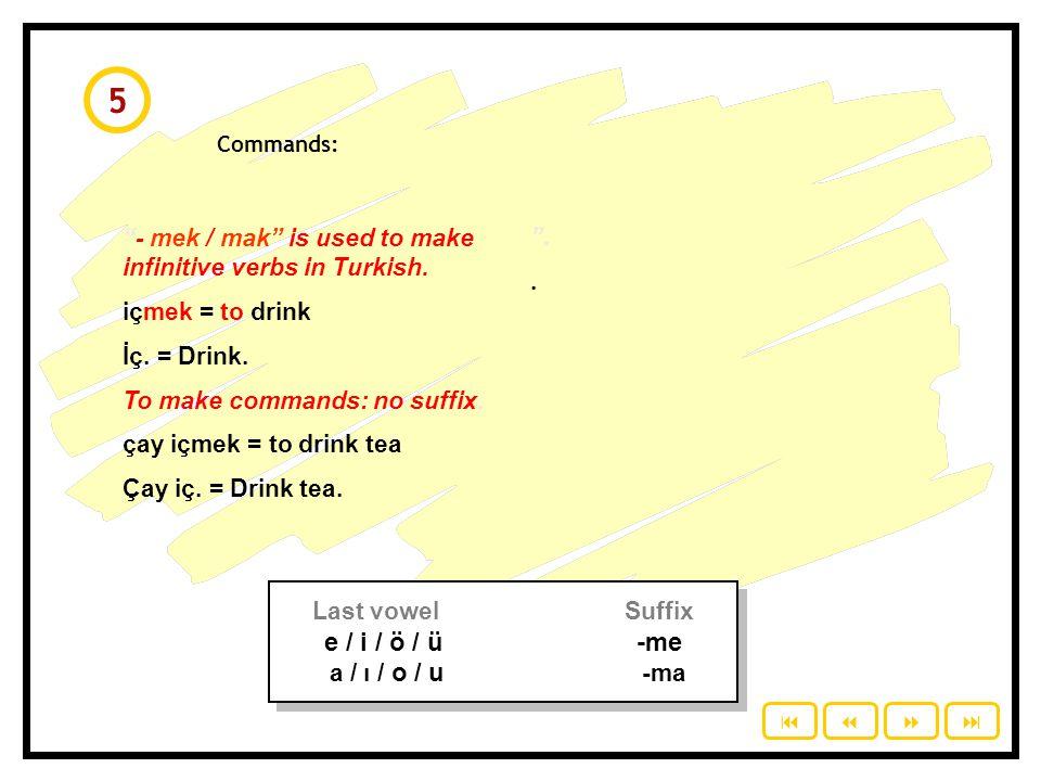 Commands: - mek / mak is used to make infinitive verbs in Turkish.