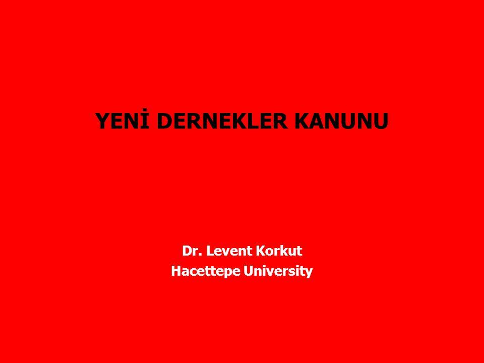Dr. Levent Korkut Hacettepe University YENİ DERNEKLER KANUNU