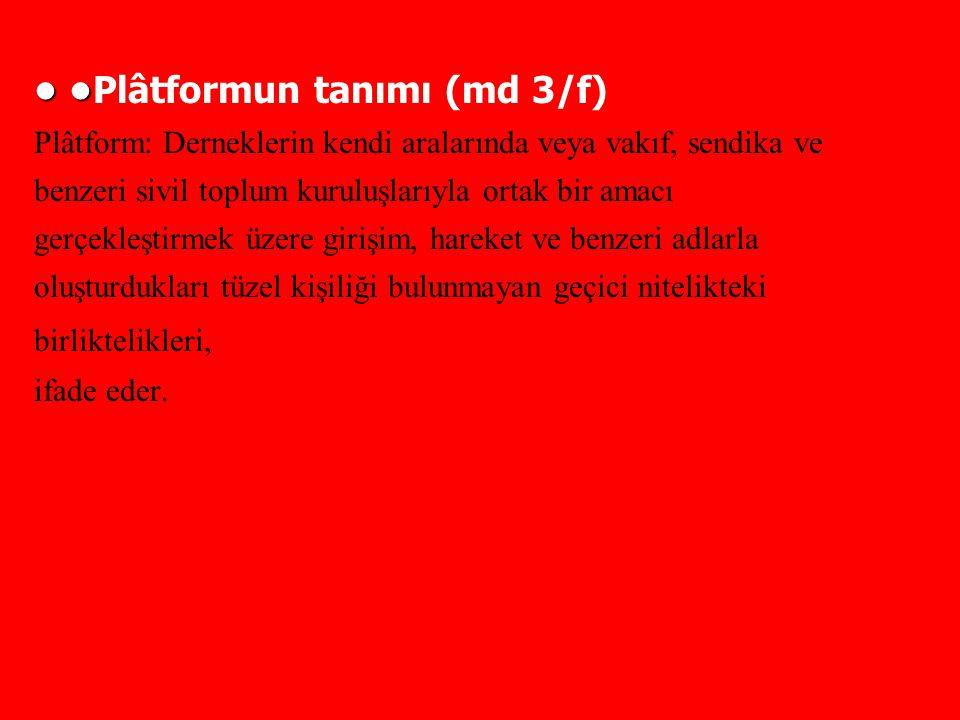 Plâtformun tanımı (md 3/f) Plâtform: Derneklerin kendi aralarında veya vakıf, sendika ve benzeri sivil toplum kuruluşlarıyla ortak bir amacı gerçekleş