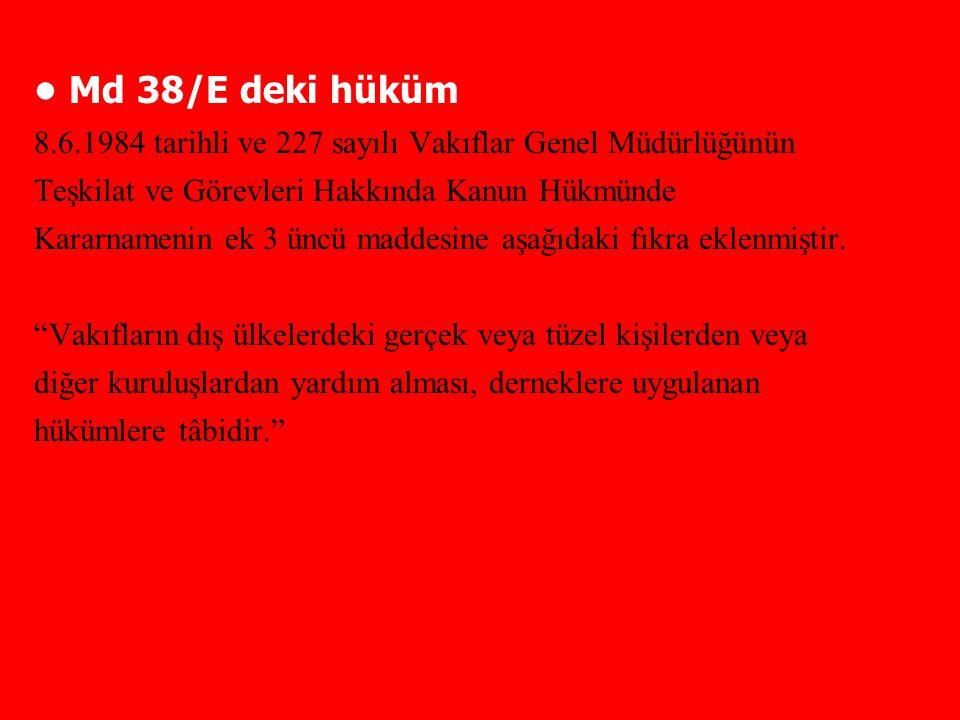 Md 38/E deki hüküm 8.6.1984 tarihli ve 227 sayılı Vakıflar Genel Müdürlüğünün Teşkilat ve Görevleri Hakkında Kanun Hükmünde Kararnamenin ek 3 üncü mad