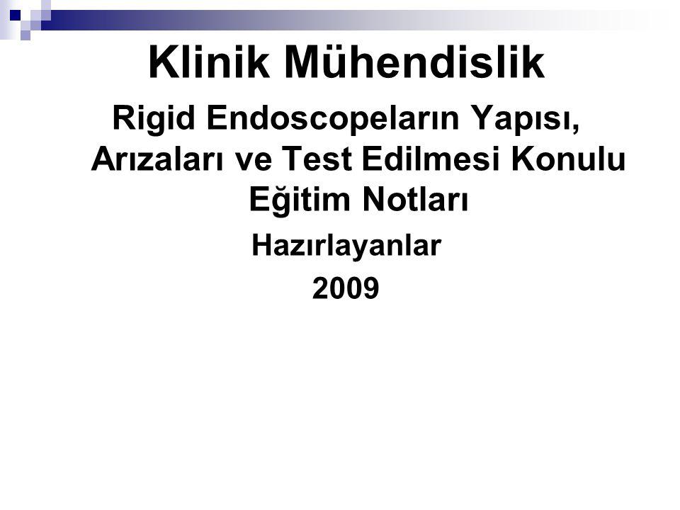 Klinik Mühendislik Rigid Endoscopeların Yapısı, Arızaları ve Test Edilmesi Konulu Eğitim Notları Hazırlayanlar 2009