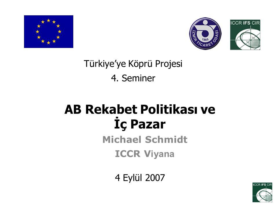 AB Rekabet Politikası ve İç Pazar Michael Schmidt ICCR V iyana 4 Eylül 2007 Türkiye'ye Köprü Projesi 4. Seminer