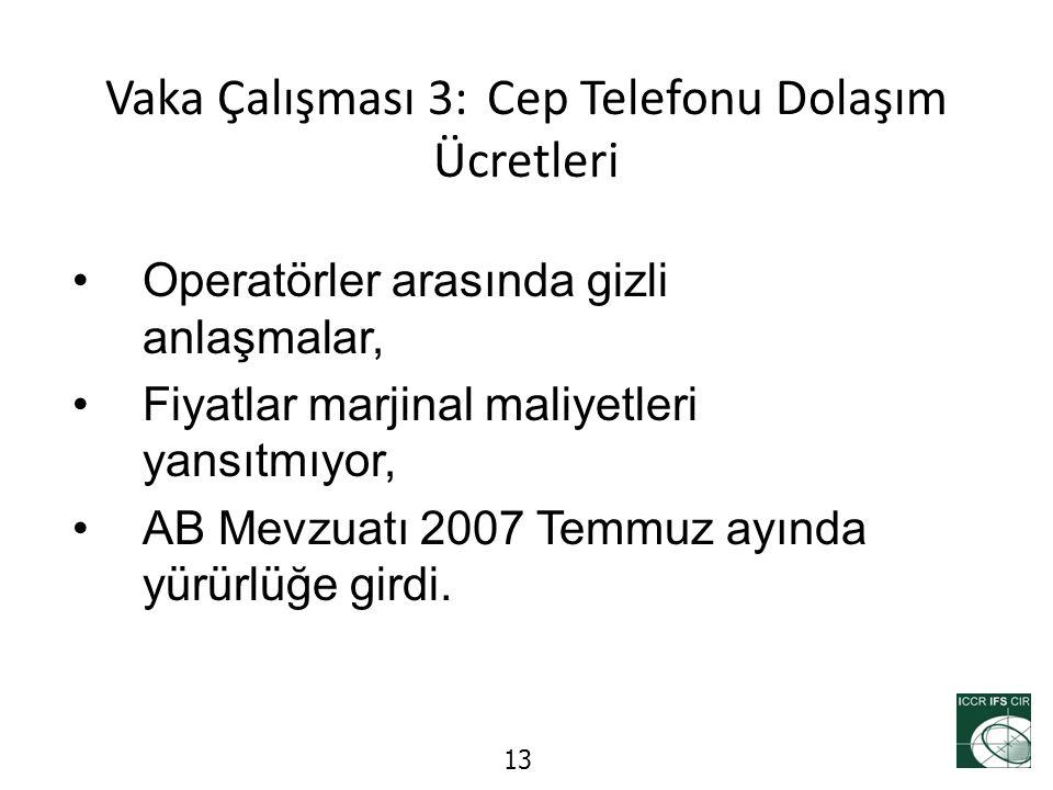 13 Vaka Çalışması 3: Cep Telefonu Dolaşım Ücretleri Operatörler arasında gizli anlaşmalar, Fiyatlar marjinal maliyetleri yansıtmıyor, AB Mevzuatı 2007