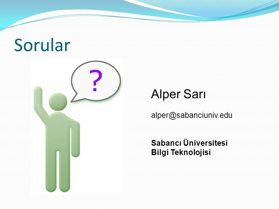 Sorular Alper Sarı alper@sabanciuniv.edu Sabancı Üniversitesi Bilgi Teknolojisi
