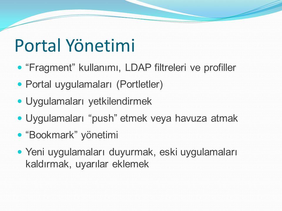 Portal Yönetimi Fragment kullanımı, LDAP filtreleri ve profiller Portal uygulamaları (Portletler) Uygulamaları yetkilendirmek Uygulamaları push etmek veya havuza atmak Bookmark yönetimi Yeni uygulamaları duyurmak, eski uygulamaları kaldırmak, uyarılar eklemek