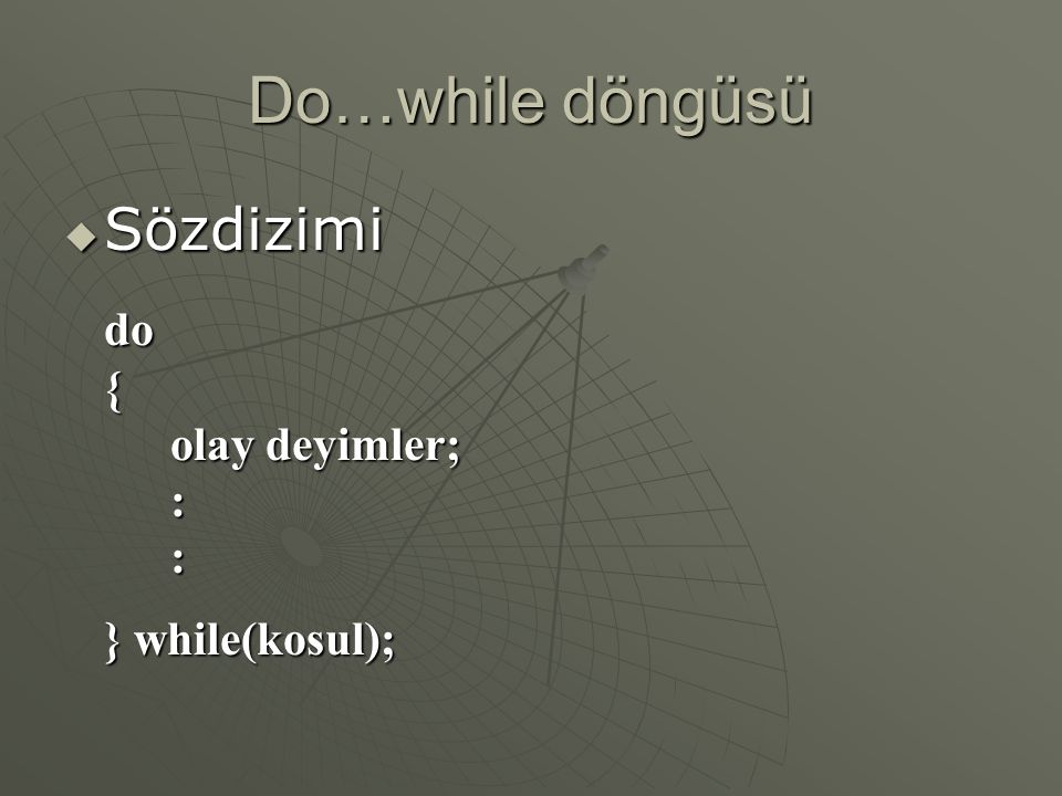 Do…while döngüsü  Sözdizimi do{ olay deyimler; :: } while(kosul);