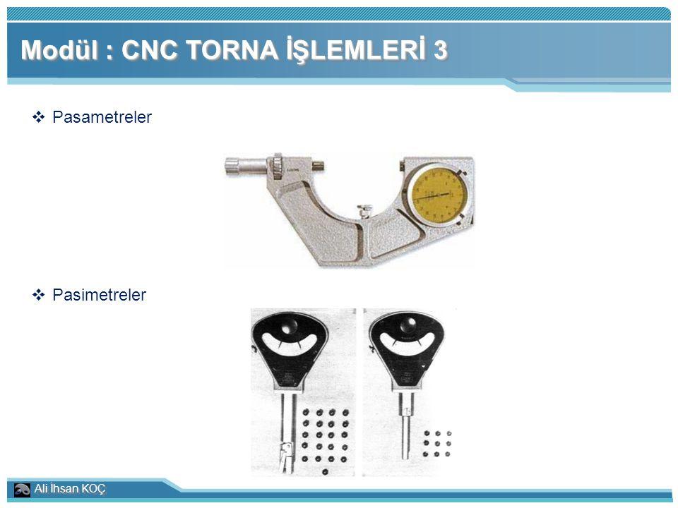 Ali İhsan KOÇ Modül : CNC TORNA İŞLEMLERİ 3  Pasametreler  Pasimetreler