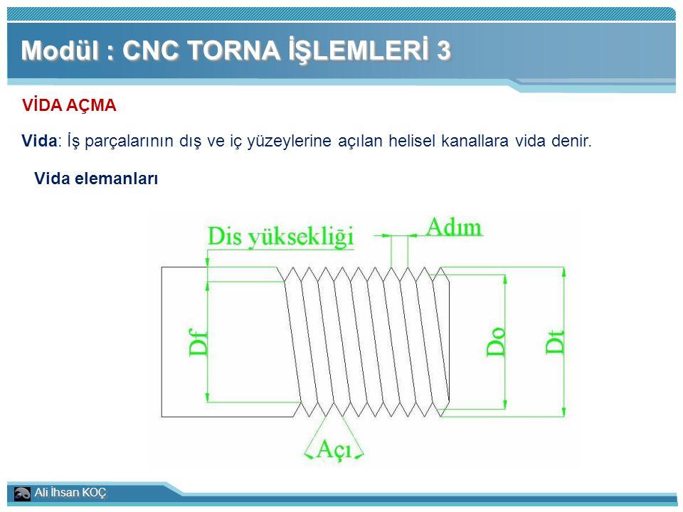Ali İhsan KOÇ Modül : CNC TORNA İŞLEMLERİ 3 VİDA AÇMA Vida: İş parçalarının dış ve iç yüzeylerine açılan helisel kanallara vida denir. Vida elemanları