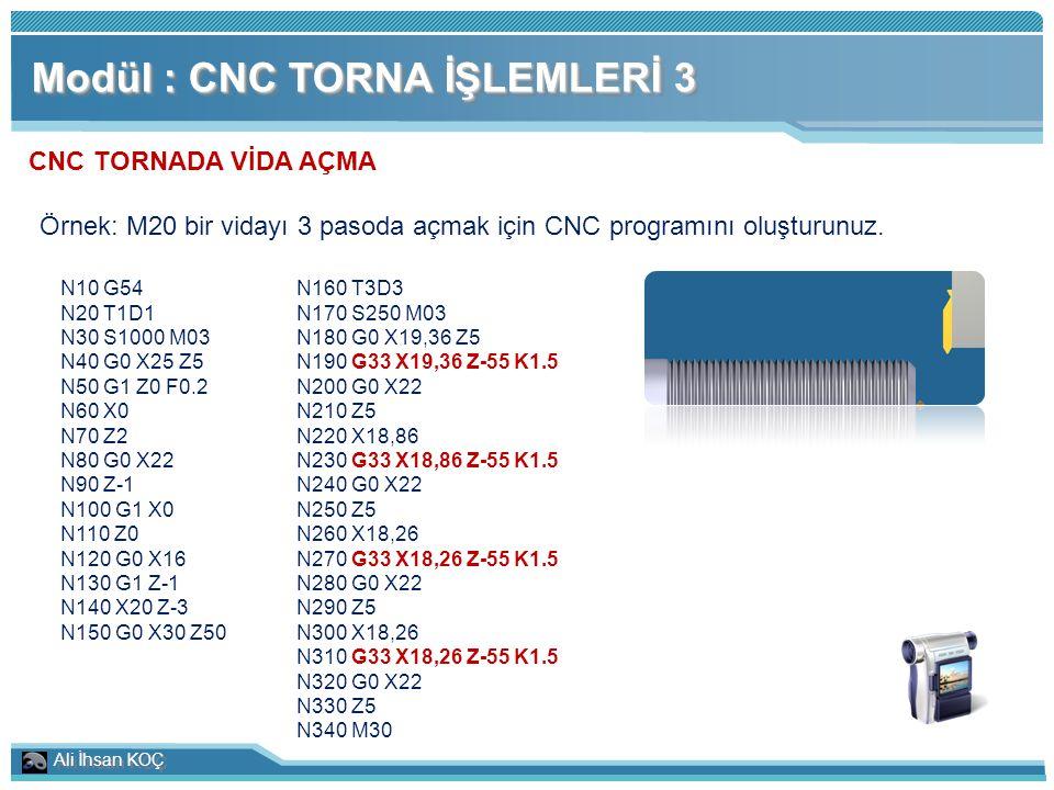 Ali İhsan KOÇ Modül : CNC TORNA İŞLEMLERİ 3 CNC TORNADA VİDA AÇMA Örnek: M20 bir vidayı 3 pasoda açmak için CNC programını oluşturunuz. N10 G54 N20 T1