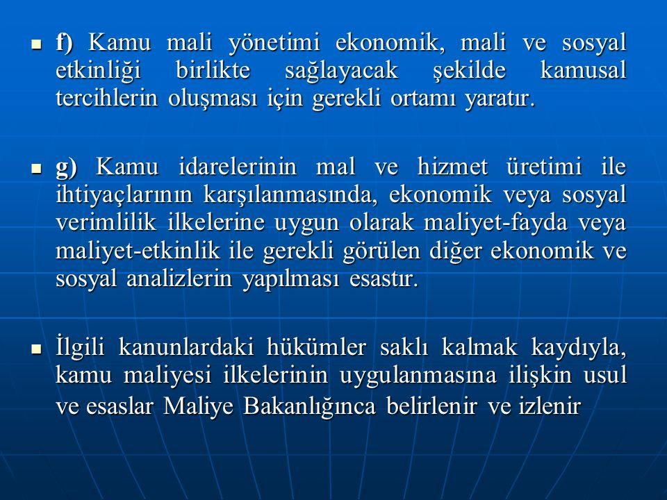 f) Kamu mali yönetimi ekonomik, mali ve sosyal etkinliği birlikte sağlayacak şekilde kamusal tercihlerin oluşması için gerekli ortamı yaratır. f) Kamu