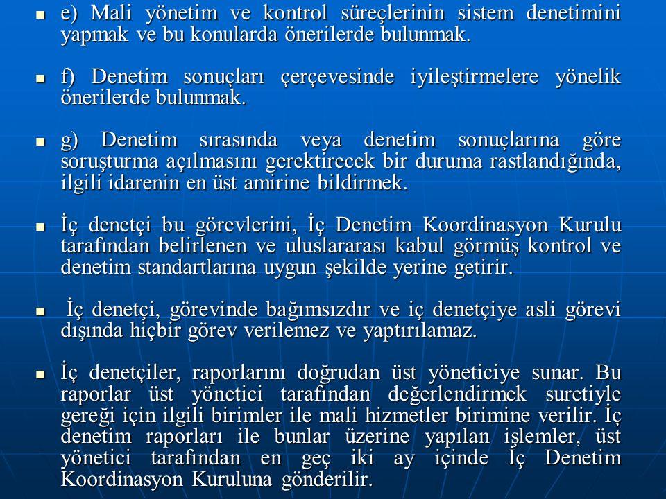 e) Mali yönetim ve kontrol süreçlerinin sistem denetimini yapmak ve bu konularda önerilerde bulunmak. e) Mali yönetim ve kontrol süreçlerinin sistem d