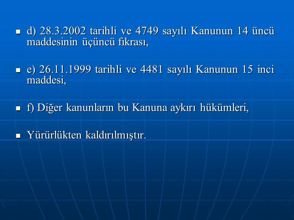 d) 28.3.2002 tarihli ve 4749 sayılı Kanunun 14 üncü maddesinin üçüncü fıkrası, d) 28.3.2002 tarihli ve 4749 sayılı Kanunun 14 üncü maddesinin üçüncü f