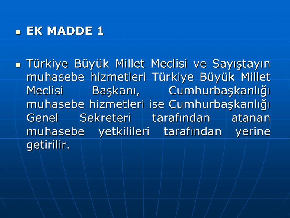 EK MADDE 1 EK MADDE 1 Türkiye Büyük Millet Meclisi ve Sayıştayın muhasebe hizmetleri Türkiye Büyük Millet Meclisi Başkanı, Cumhurbaşkanlığı muhasebe h