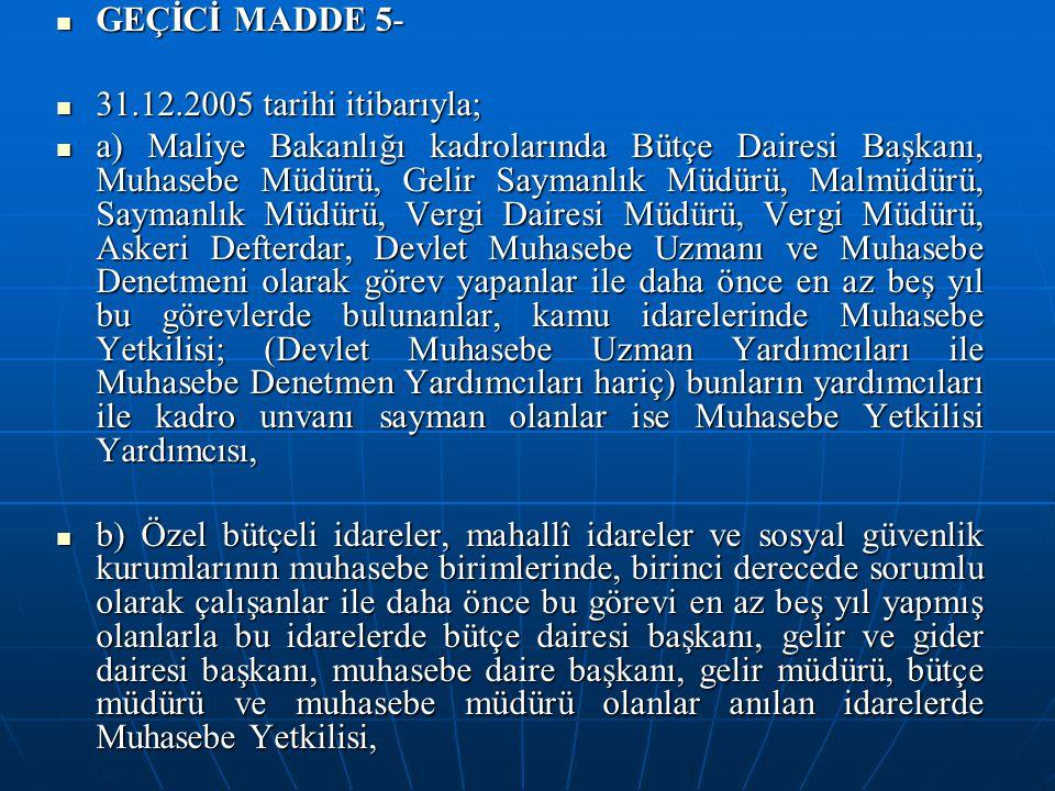 GEÇİCİ MADDE 5- GEÇİCİ MADDE 5- 31.12.2005 tarihi itibarıyla; 31.12.2005 tarihi itibarıyla; a) Maliye Bakanlığı kadrolarında Bütçe Dairesi Başkanı, Mu