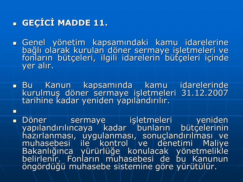 GEÇİCİ MADDE 11. GEÇİCİ MADDE 11. Genel yönetim kapsamındaki kamu idarelerine bağlı olarak kurulan döner sermaye işletmeleri ve fonların bütçeleri, il