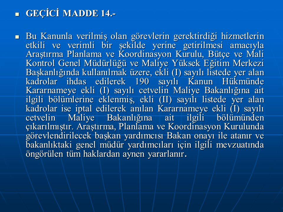 GEÇİCİ MADDE 14.- GEÇİCİ MADDE 14.- Bu Kanunla verilmiş olan görevlerin gerektirdiği hizmetlerin etkili ve verimli bir şekilde yerine getirilmesi amac