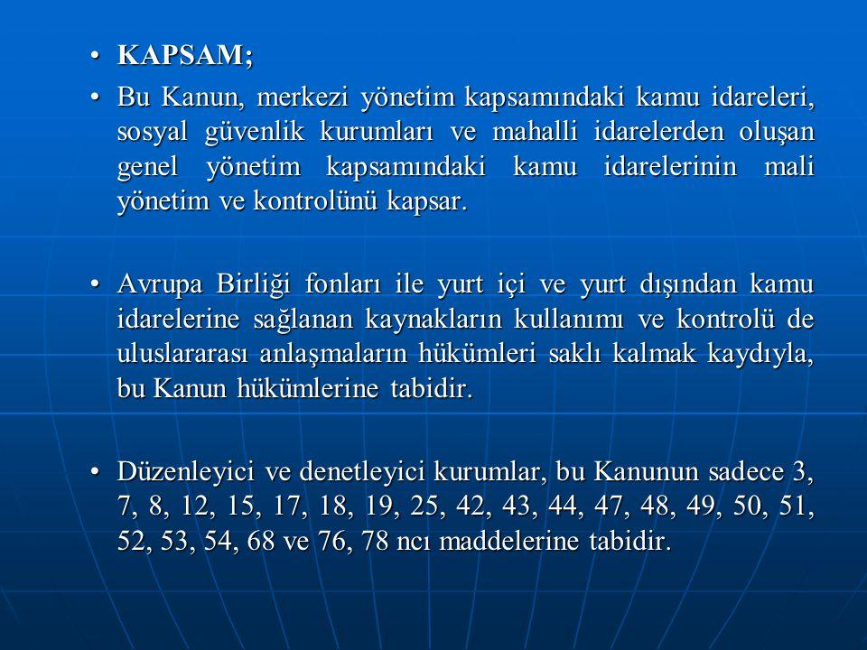 KAPSAM;KAPSAM; Bu Kanun, merkezi yönetim kapsamındaki kamu idareleri, sosyal güvenlik kurumları ve mahalli idarelerden oluşan genel yönetim kapsamında