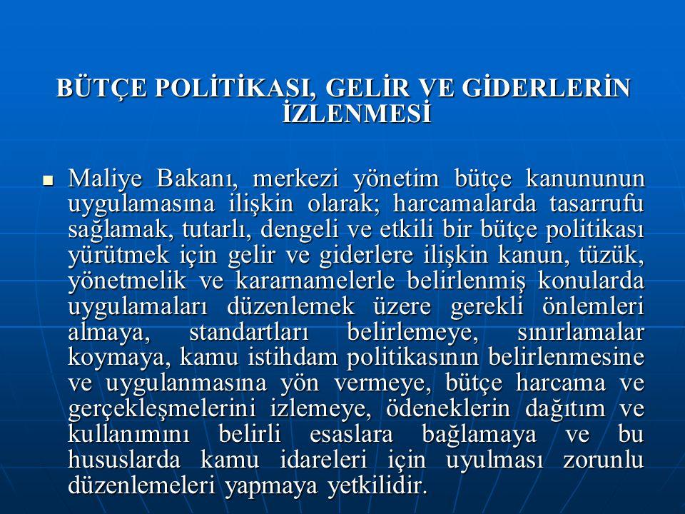 BÜTÇE POLİTİKASI, GELİR VE GİDERLERİN İZLENMESİ Maliye Bakanı, merkezi yönetim bütçe kanununun uygulamasına ilişkin olarak; harcamalarda tasarrufu sağ