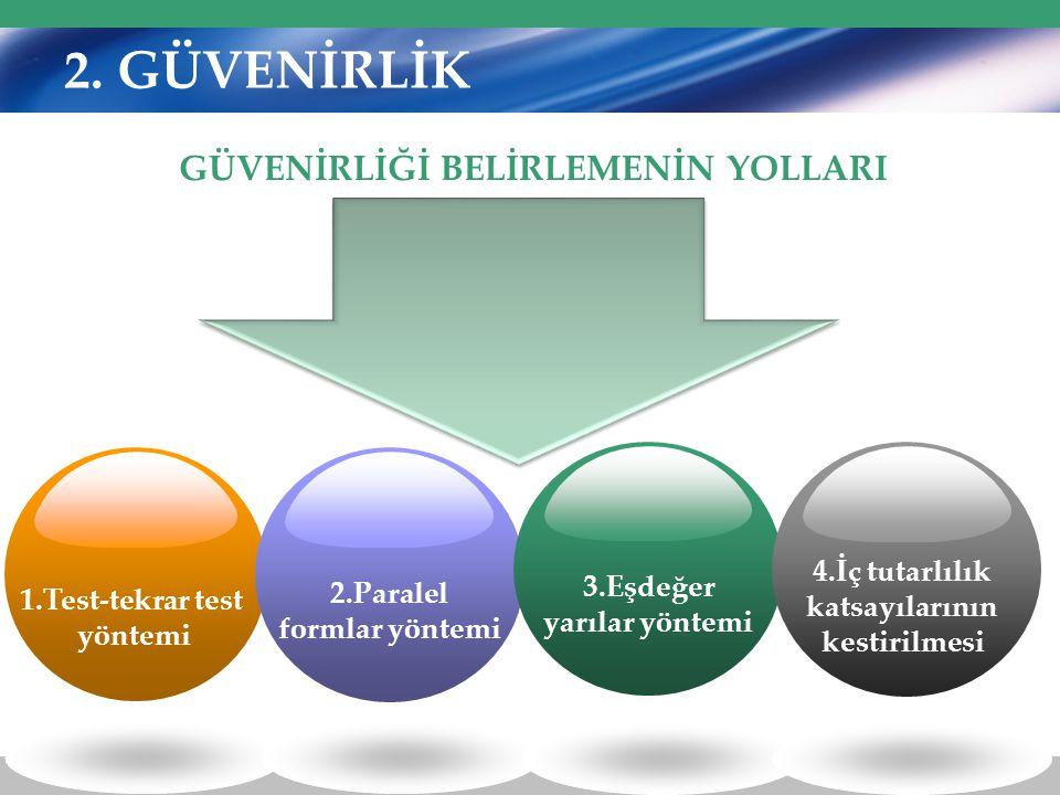 2. GÜVENİRLİK GÜVENİRLİĞİ BELİRLEMENİN YOLLARI 1. TEST-TEKRAR TEST YÖNTEMİ