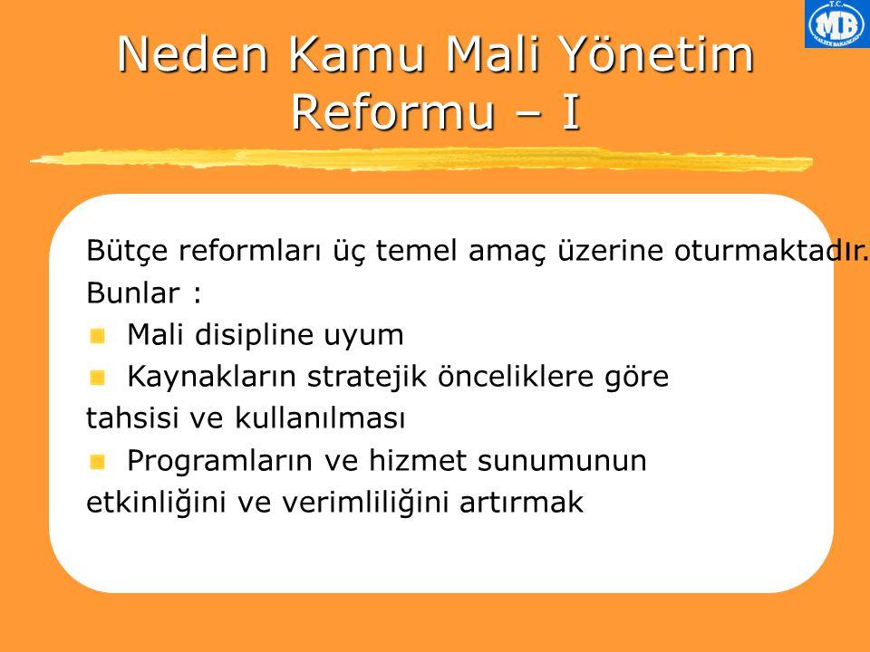Neden Kamu Mali Yönetim Reformu – I Bütçe reformları üç temel amaç üzerine oturmaktad ı r.
