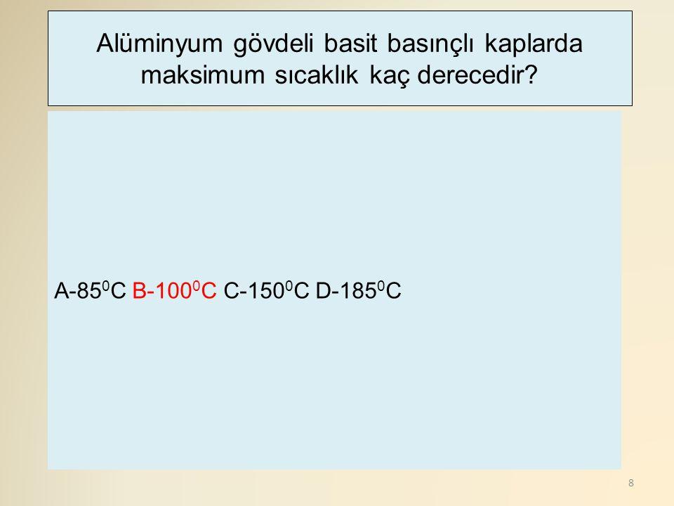8 A-85 0 C B-100 0 C C-150 0 C D-185 0 C Alüminyum gövdeli basit basınçlı kaplarda maksimum sıcaklık kaç derecedir?