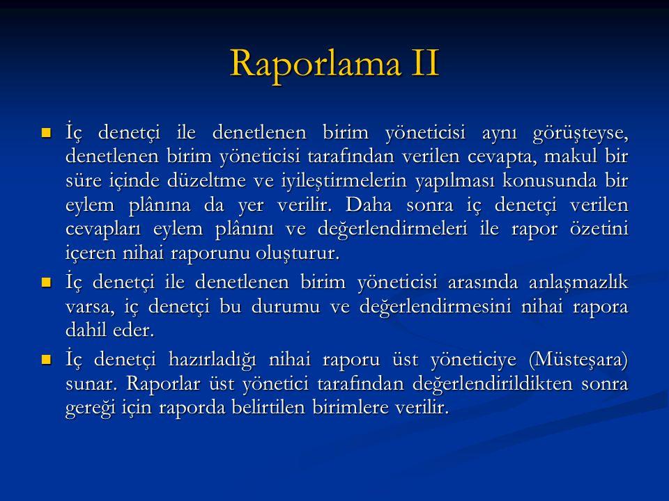 Raporlama II İç denetçi ile denetlenen birim yöneticisi aynı görüşteyse, denetlenen birim yöneticisi tarafından verilen cevapta, makul bir süre içinde düzeltme ve iyileştirmelerin yapılması konusunda bir eylem plânına da yer verilir.