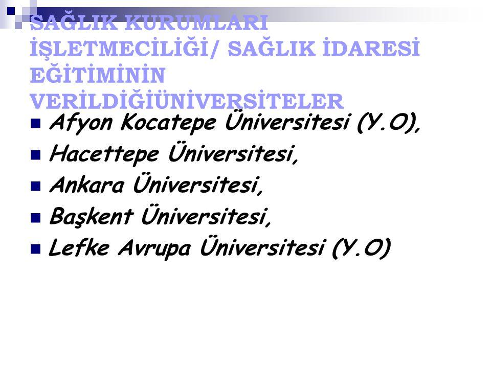SAĞLIK KURUMLARI İŞLETMECİLİĞİ/ SAĞLIK İDARESİ EĞİTİMİNİN VERİLDİĞİÜNİVERSİTELER Afyon Kocatepe Üniversitesi (Y.O), Hacettepe Üniversitesi, Ankara Üniversitesi, Başkent Üniversitesi, Lefke Avrupa Üniversitesi (Y.O)