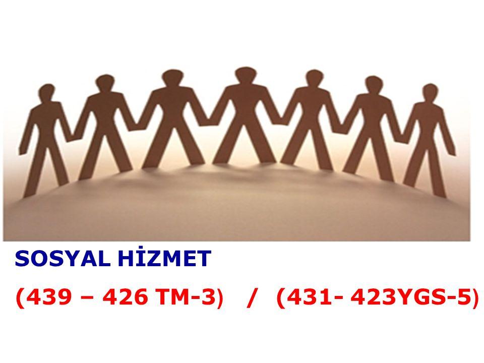 SOSYAL HİZMET (439 – 426 TM-3 ) / (431- 423YGS-5 )