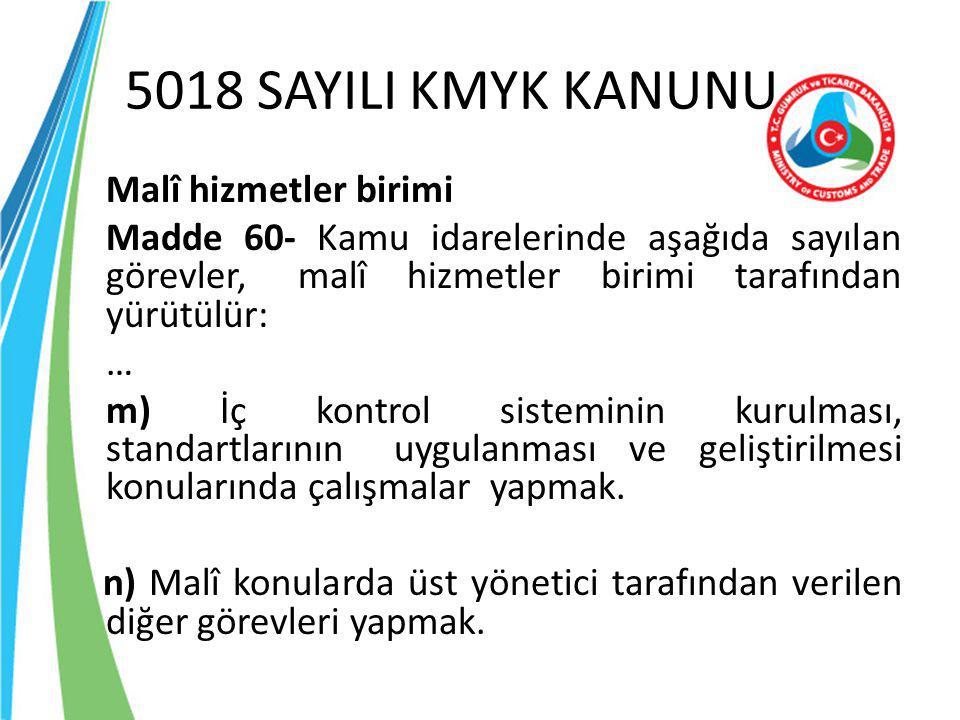 5018 SAYILI KMYK KANUNU Malî hizmetler birimi Madde 60- Kamu idarelerinde aşağıda sayılan görevler, malî hizmetler birimi tarafından yürütülür: … m) İ