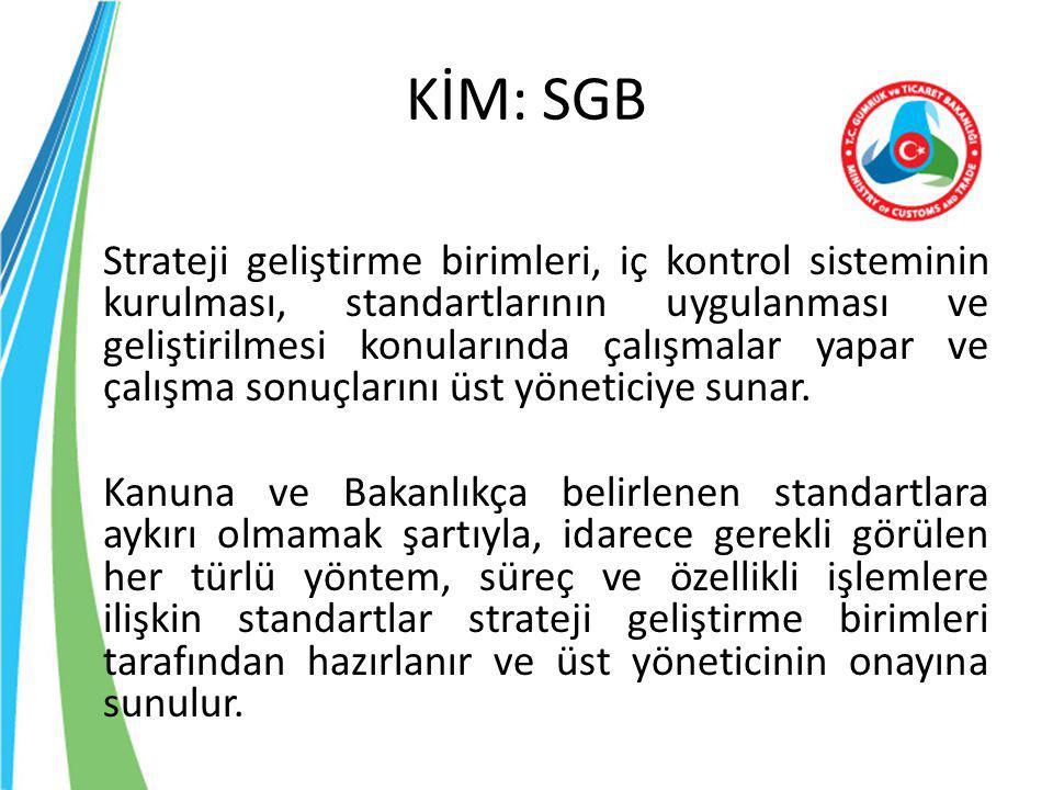 KİM: SGB Strateji geliştirme birimleri, iç kontrol sisteminin kurulması, standartlarının uygulanması ve geliştirilmesi konularında çalışmalar yapar ve
