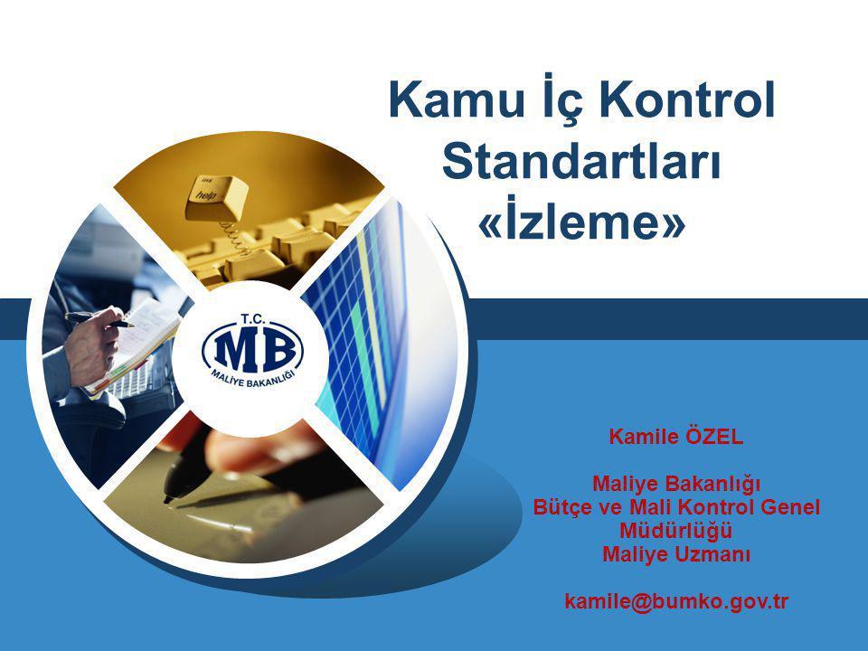 Kamu İç Kontrol Standartları «İzleme» Kamile ÖZEL Maliye Bakanlığı Bütçe ve Mali Kontrol Genel Müdürlüğü Maliye Uzmanı kamile@bumko.gov.tr