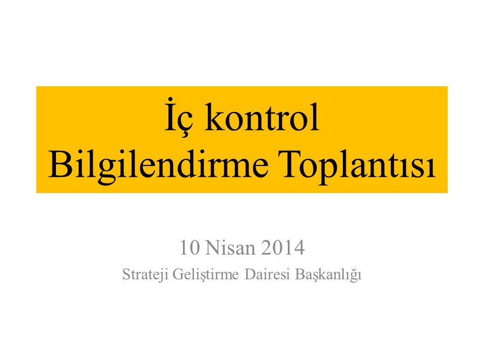 İç kontrol Bilgilendirme Toplantısı 10 Nisan 2014 Strateji Geliştirme Dairesi Başkanlığı
