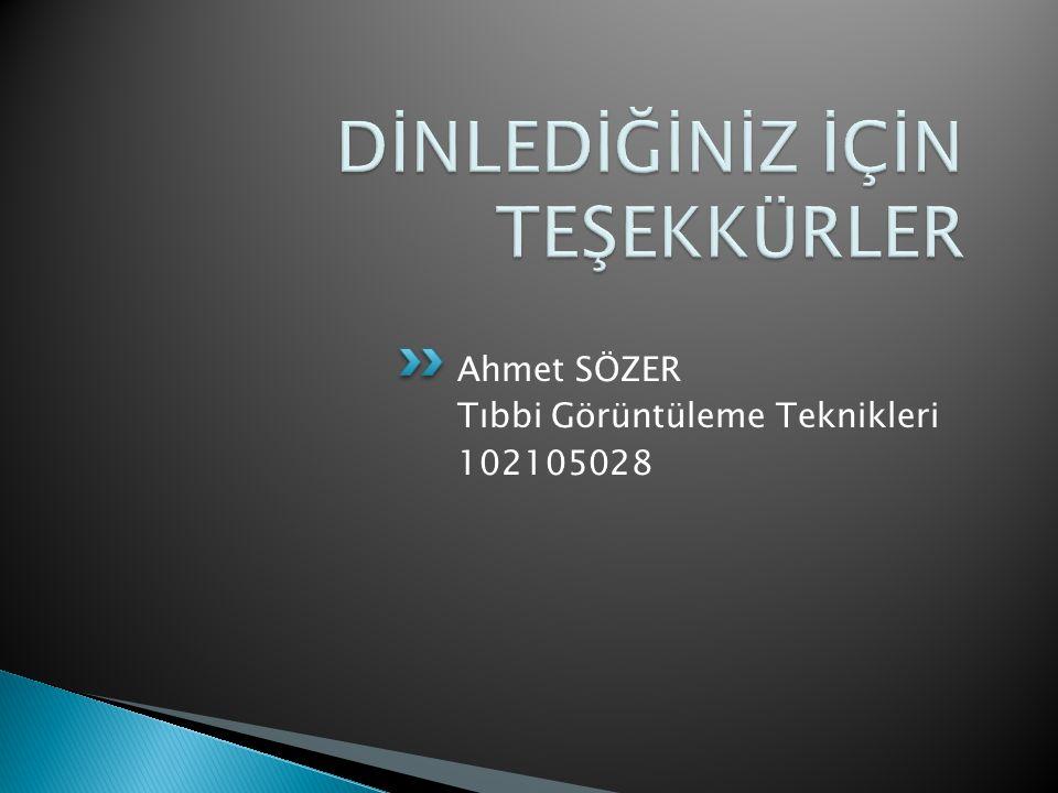 Ahmet SÖZER Tıbbi Görüntüleme Teknikleri 102105028