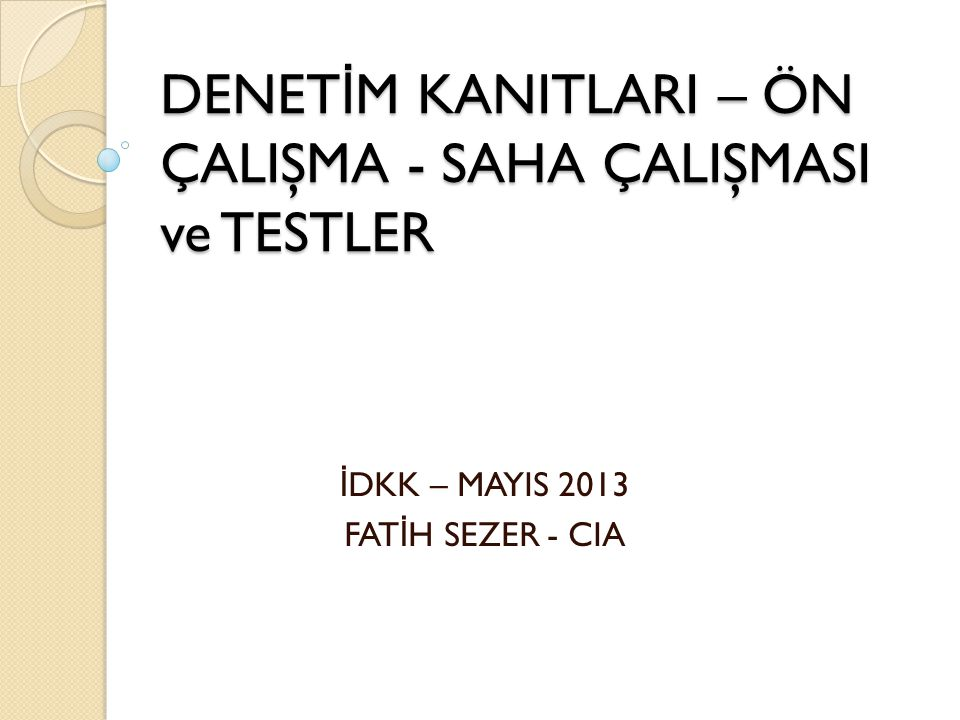DENET İ M KANITLARI – ÖN ÇALIŞMA - SAHA ÇALIŞMASI ve TESTLER İ DKK – MAYIS 2013 FAT İ H SEZER - CIA